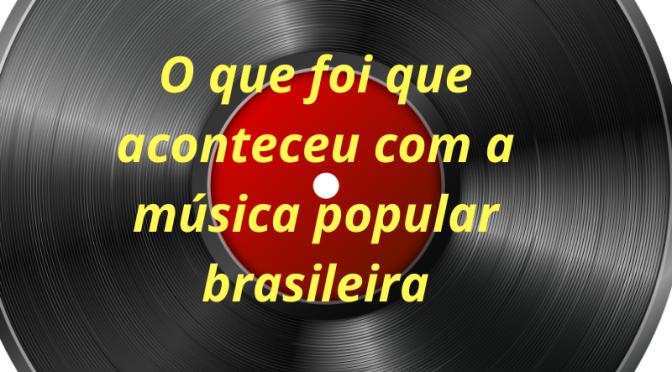"""""""O que foi que aconteceu com a música popular brasileira"""" (Rita Lee)"""