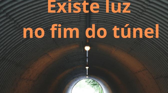 Existe luz no fim do túnel