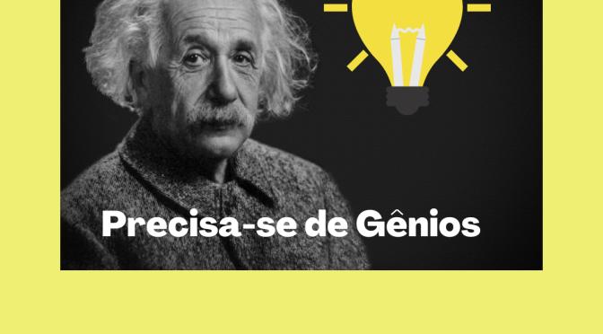 Precisa-se de gênios