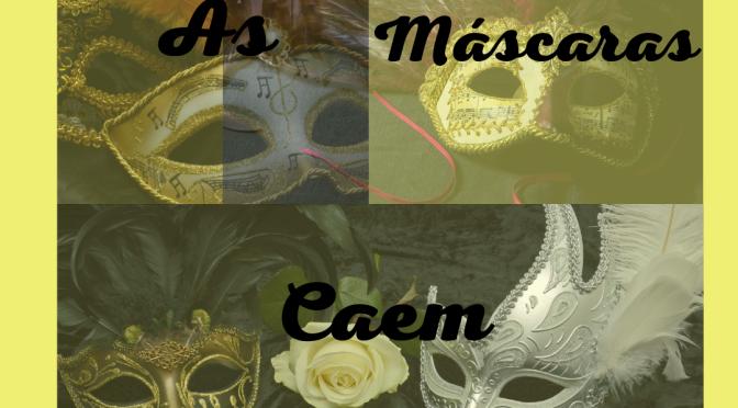 As máscaras caem
