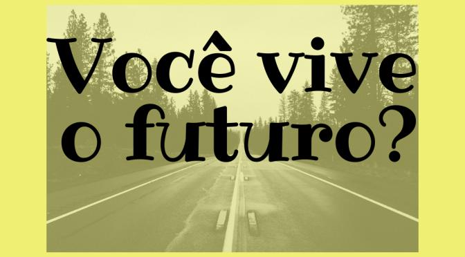 Você vive o futuro?
